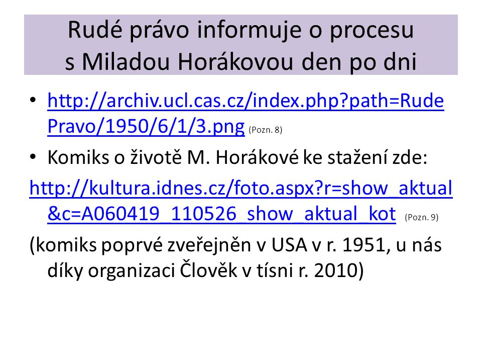 Rudé právo informuje o procesu s Miladou Horákovou den po dni http://archiv.ucl.cas.cz/index.php?path=Rude Pravo/1950/6/1/3.png (Pozn. 8) http://archi