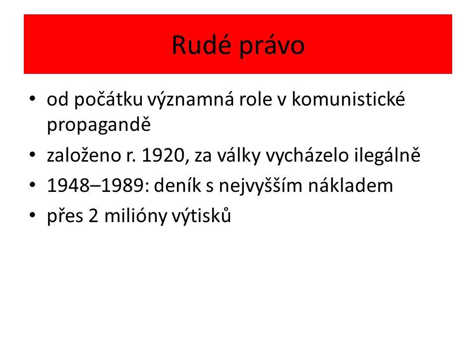 Rudé právo od počátku významná role v komunistické propagandě založeno r. 1920, za války vycházelo ilegálně 1948–1989: deník s nejvyšším nákladem přes