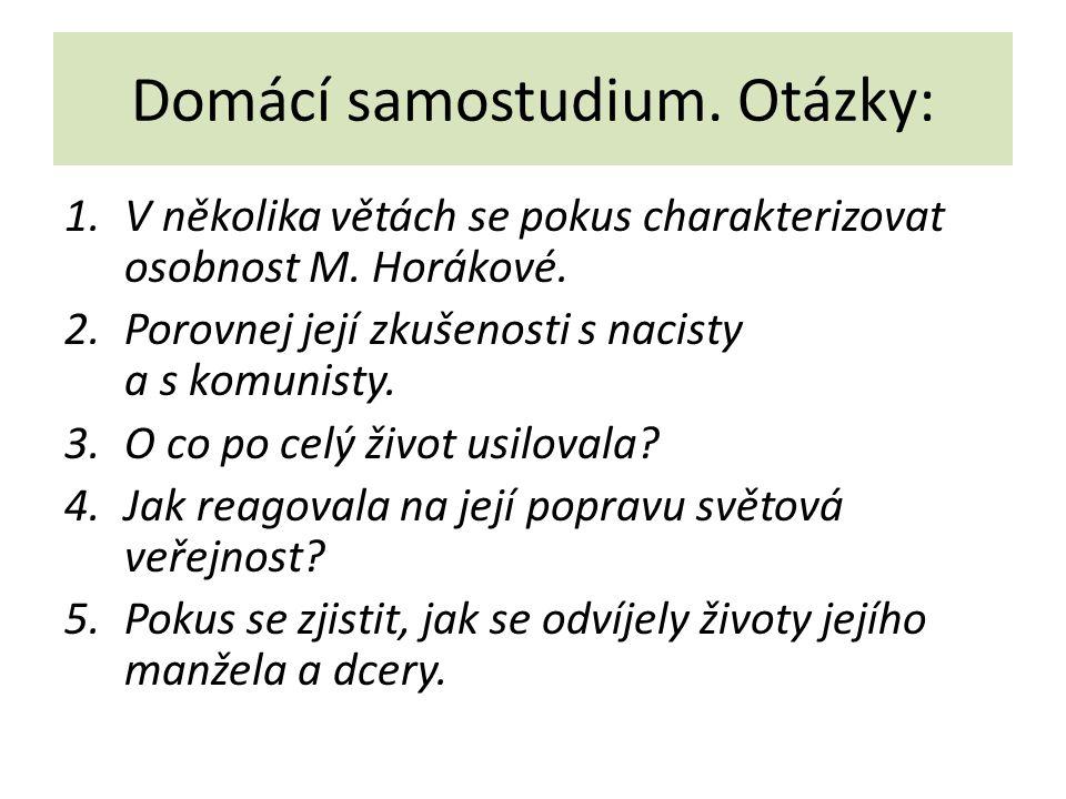 Domácí samostudium. Otázky: 1.V několika větách se pokus charakterizovat osobnost M. Horákové. 2.Porovnej její zkušenosti s nacisty a s komunisty. 3.O