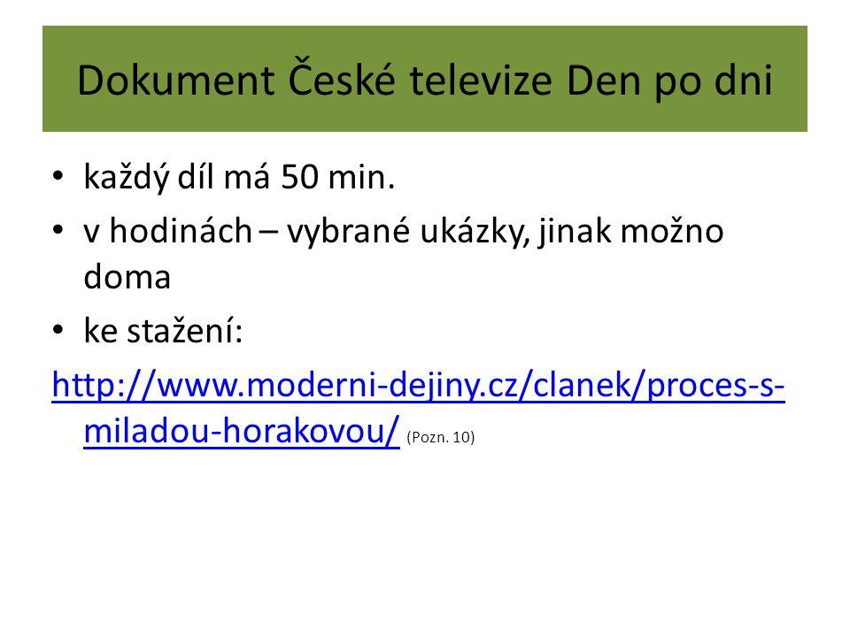 Dokument České televize Den po dni každý díl má 50 min. v hodinách – vybrané ukázky, jinak možno doma ke stažení: http://www.moderni-dejiny.cz/clanek/