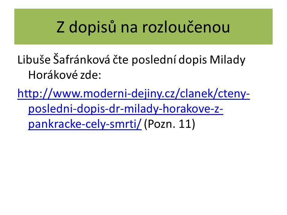 Z dopisů na rozloučenou Libuše Šafránková čte poslední dopis Milady Horákové zde: http://www.moderni-dejiny.cz/clanek/cteny- posledni-dopis-dr-milady-