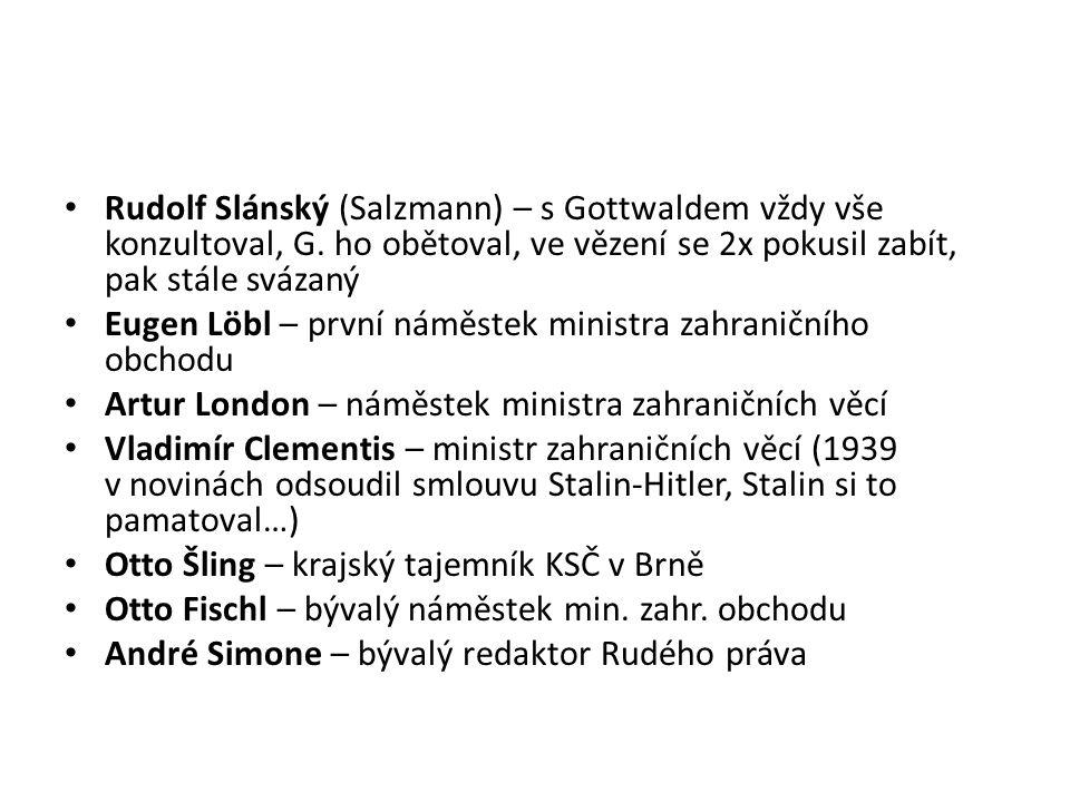 Rudolf Slánský (Salzmann) – s Gottwaldem vždy vše konzultoval, G. ho obětoval, ve vězení se 2x pokusil zabít, pak stále svázaný Eugen Löbl – první nám