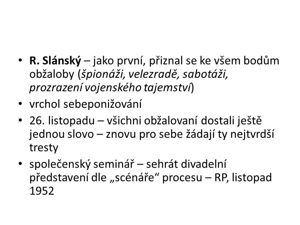 R. Slánský – jako první, přiznal se ke všem bodům obžaloby (špionáži, velezradě, sabotáži, prozrazení vojenského tajemství) vrchol sebeponižování 26.