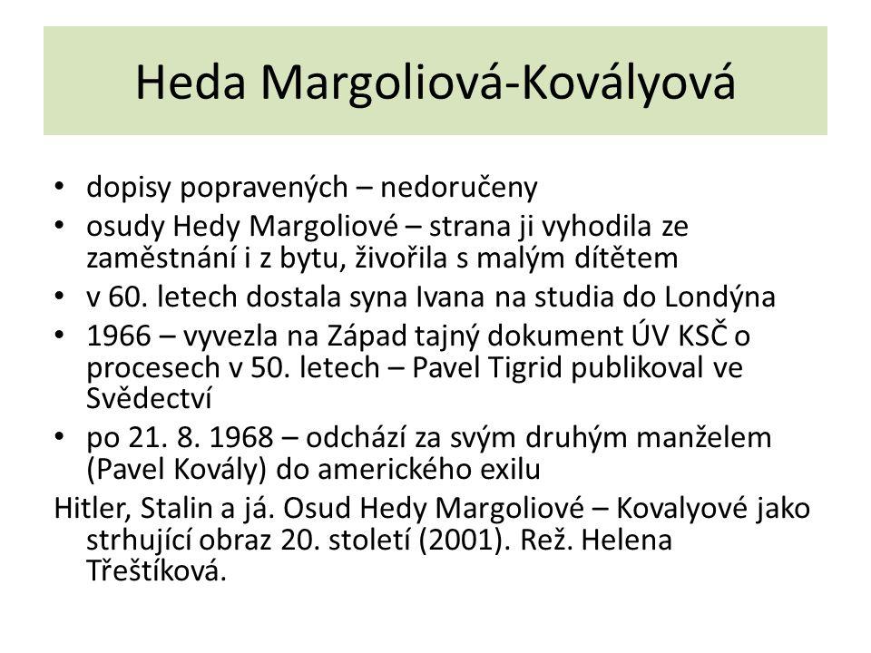Heda Margoliová-Kovályová dopisy popravených – nedoručeny osudy Hedy Margoliové – strana ji vyhodila ze zaměstnání i z bytu, živořila s malým dítětem