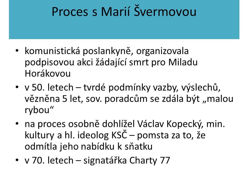 Proces s Marií Švermovou komunistická poslankyně, organizovala podpisovou akci žádající smrt pro Miladu Horákovou v 50. letech – tvrdé podmínky vazby,