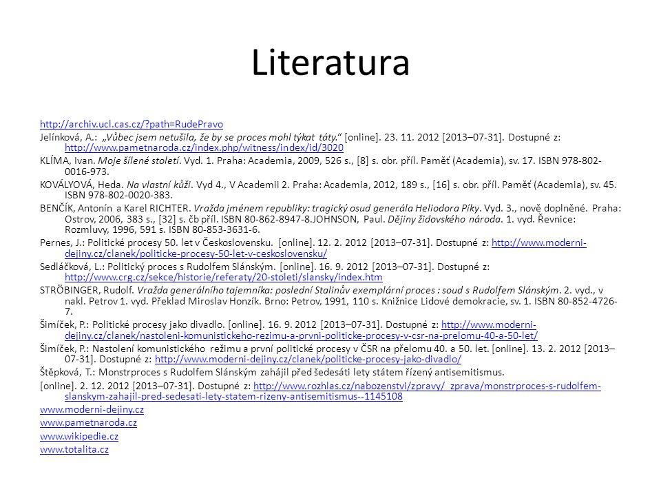 """Literatura http://archiv.ucl.cas.cz/?path=RudePravo Jelínková, A.: """"Vůbec jsem netušila, že by se proces mohl týkat táty."""" [online]. 23. 11. 2012 [201"""