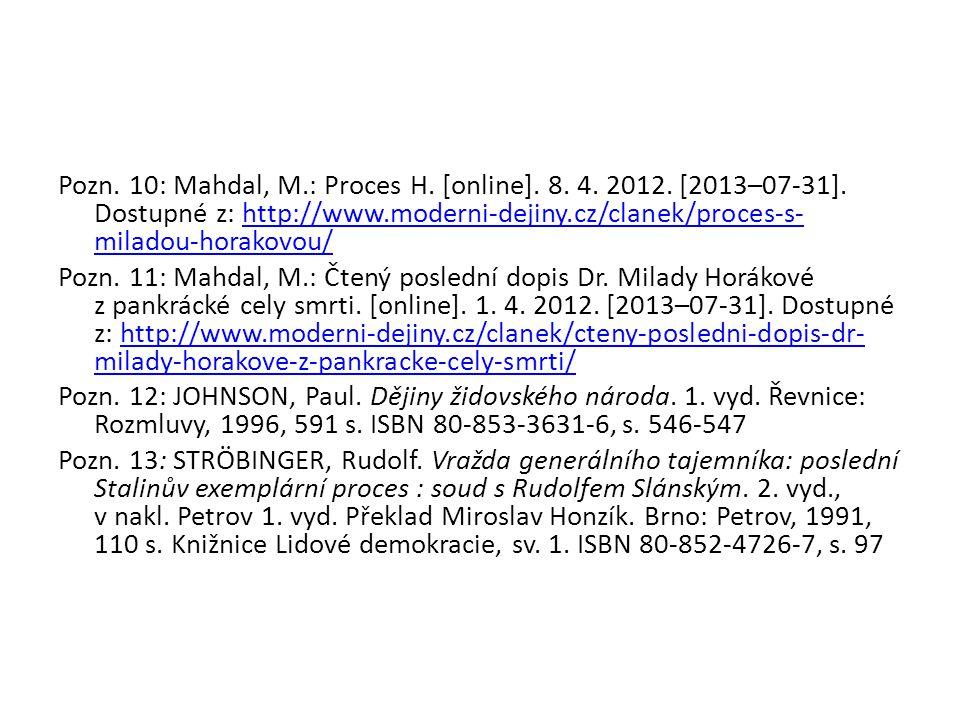 Pozn. 10: Mahdal, M.: Proces H. [online]. 8. 4. 2012. [2013–07-31]. Dostupné z: http://www.moderni-dejiny.cz/clanek/proces-s- miladou-horakovou/http:/