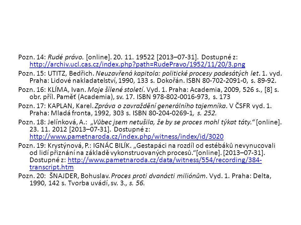 Pozn. 14: Rudé právo. [online]. 20. 11. 19522 [2013–07-31]. Dostupné z: http://archiv.ucl.cas.cz/index.php?path=RudePravo/1952/11/20/3.png http://arch