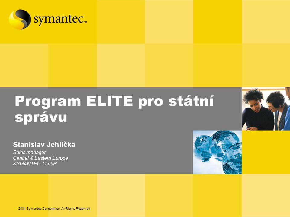 2004 Symantec Corporation, All Rights Reserved Program ELITE pro státní správu Stanislav Jehlička Sales manager Central & Eastern Europe SYMANTEC GmbH