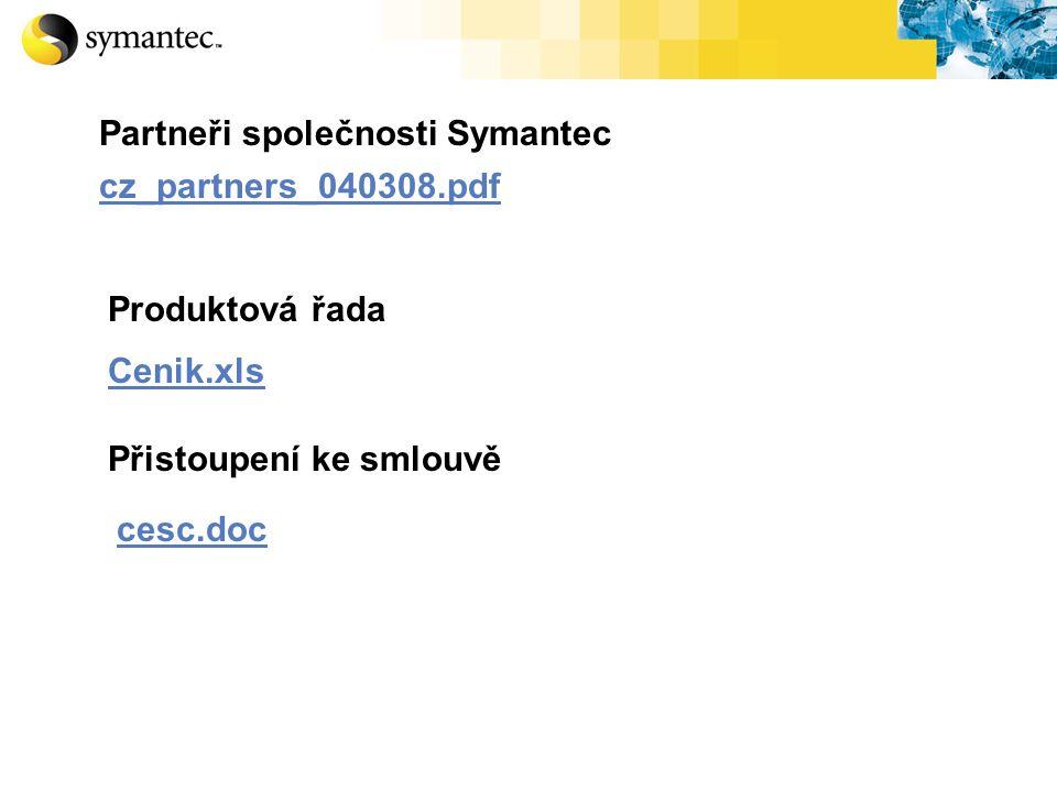 cz_partners_040308.pdf Partneři společnosti Symantec Produktová řada Cenik.xls Přistoupení ke smlouvě cesc.doc