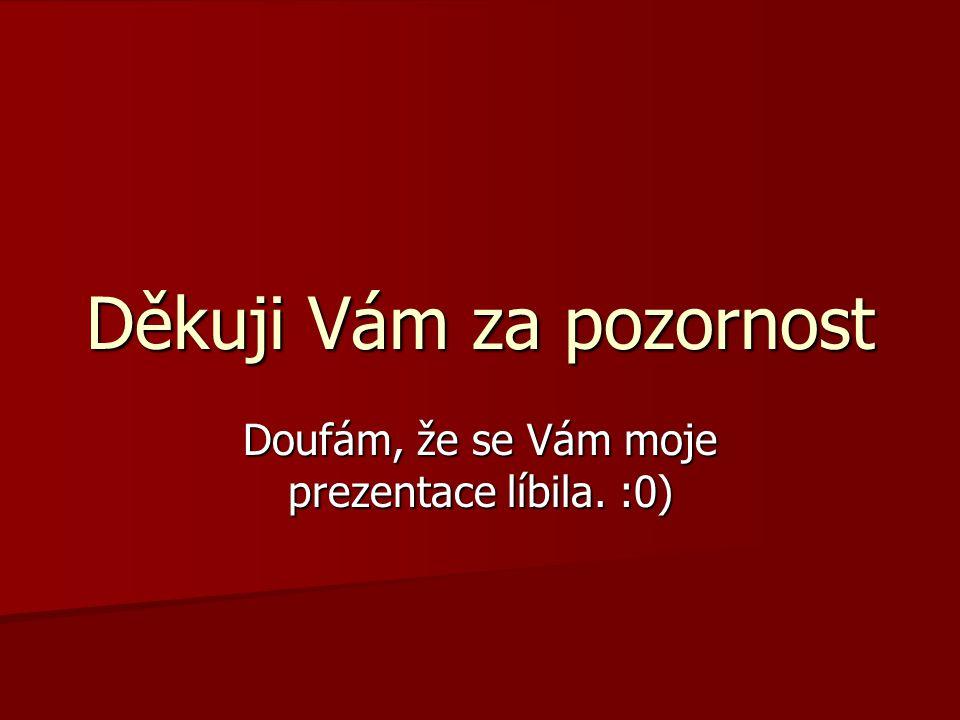 Děkuji Vám za pozornost Doufám, že se Vám moje prezentace líbila. :0)