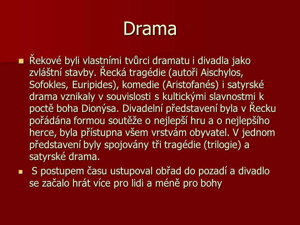 Drama Řekové byli vlastními tvůrci dramatu i divadla jako zvláštní stavby. Řecká tragédie (autoři Aischylos, Sofokles, Euripides), komedie (Aristofané