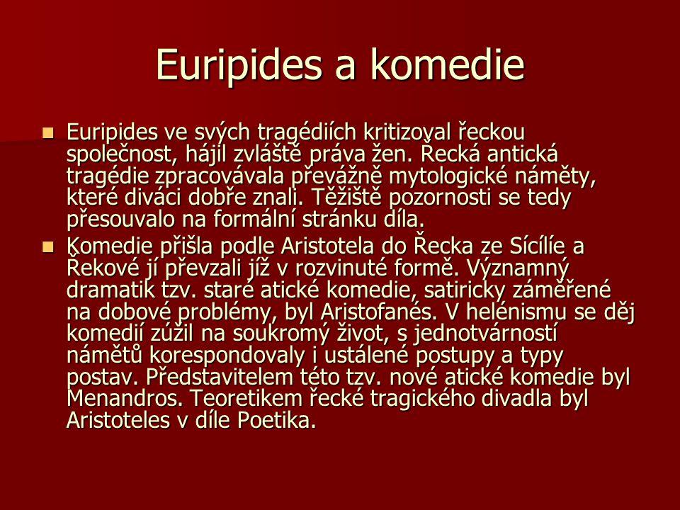 Euripides a komedie Euripides ve svých tragédiích kritizoval řeckou společnost, hájil zvláště práva žen. Řecká antická tragédie zpracovávala převážně