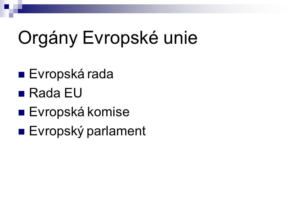 Orgány Evropské unie Evropská rada Rada EU Evropská komise Evropský parlament