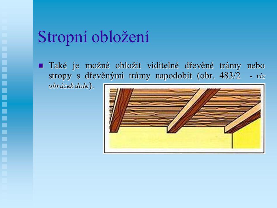 Stropní obložení V zásadě se rozlišují stropy z prken, desek a kazetové stropy (obr.