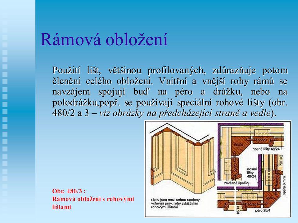 12.6.2Rámová obložení Rámován obložení se skládají z rámů a výplní z dýhovaných desek, méně často z plného dřeva.