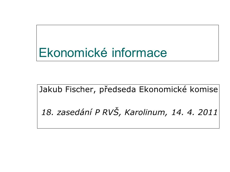 Ekonomické informace Jakub Fischer, předseda Ekonomické komise 18.