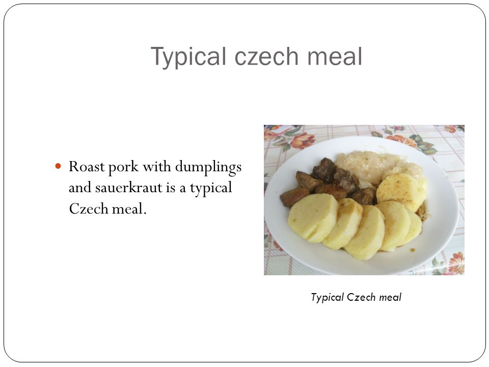 Typical czech meal Roast pork with dumplings and sauerkraut is a typical Czech meal. Typical Czech meal