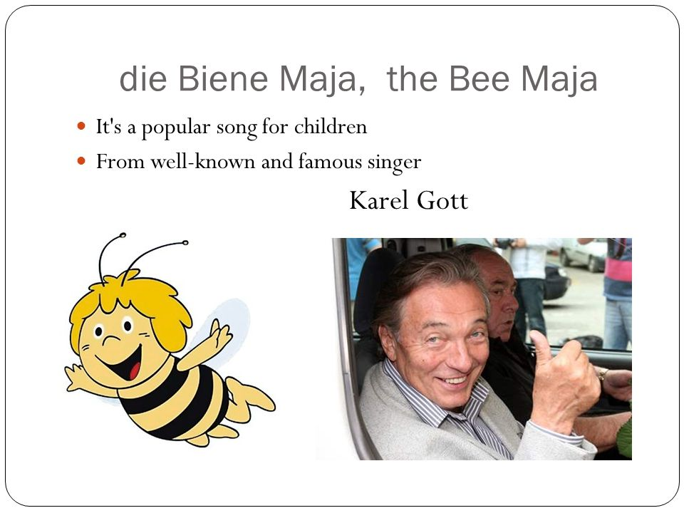 die Biene Maja, the Bee Maja It s a popular song for children From well-known and famous singer Karel Gott