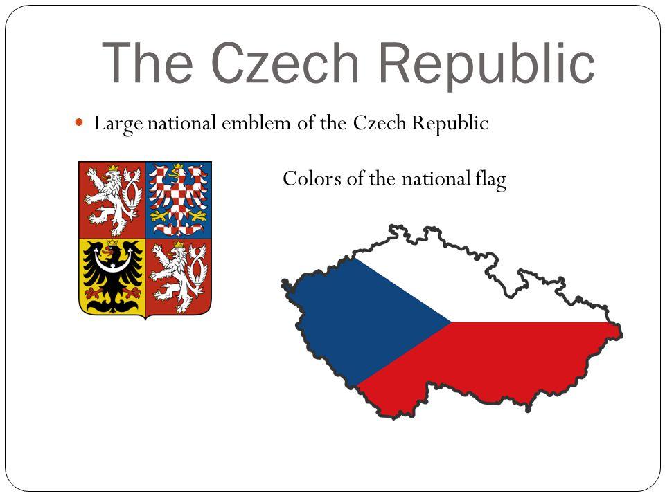 The Czech Republic Large national emblem of the Czech Republic Colors of the national flag
