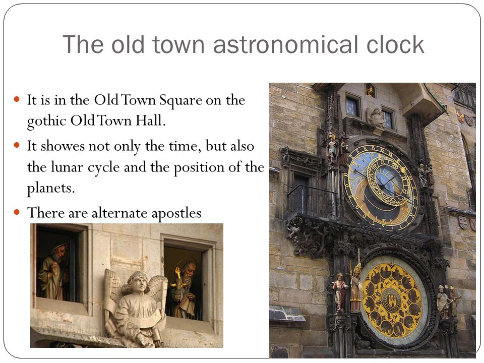 The old town astronomical clock It is in the Old Town Square on the gothic Old Town Hall.