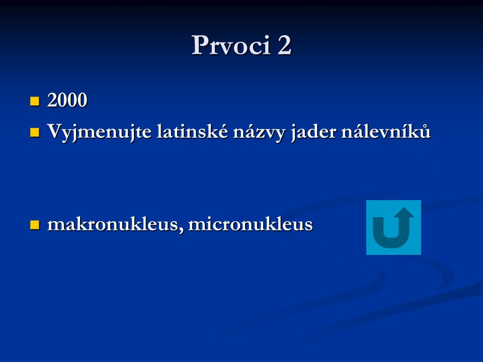 Prvoci 2 2000 2000 Vyjmenujte latinské názvy jader nálevníků Vyjmenujte latinské názvy jader nálevníků makronukleus, micronukleus makronukleus, micron