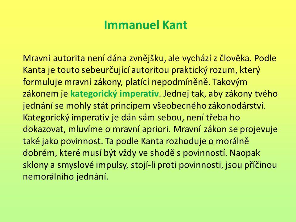 Immanuel Kant Mravní autorita není dána zvnějšku, ale vychází z člověka. Podle Kanta je touto sebeurčující autoritou praktický rozum, který formuluje