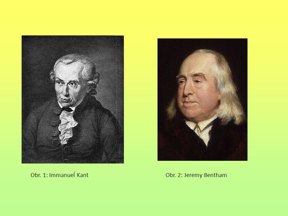 Obr. 1: Immanueĺ Kant Obr. 2: Jeremy Bentham