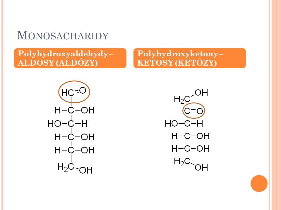 M ONOSACHARIDY Polyhydroxyaldehydy – ALDOSY (ALDÓZY) Polyhydroxyketony – KETOSY (KETÓZY)