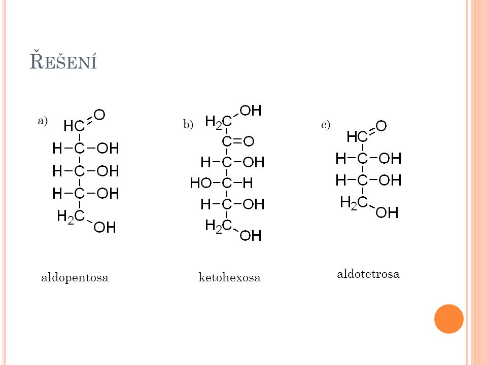 Ř EŠENÍ a) b)c) aldopentosaketohexosa aldotetrosa
