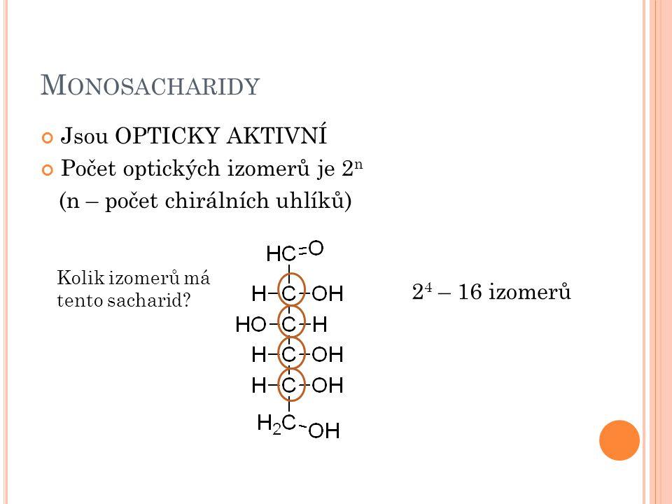 M ONOSACHARIDY Jsou OPTICKY AKTIVNÍ Počet optických izomerů je 2 n (n – počet chirálních uhlíků) Kolik izomerů má tento sacharid.