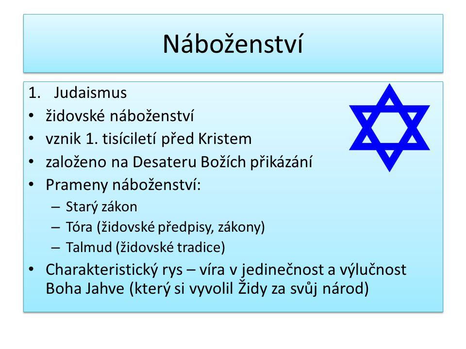 Náboženství 1.Judaismus židovské náboženství vznik 1. tisíciletí před Kristem založeno na Desateru Božích přikázání Prameny náboženství: – Starý zákon