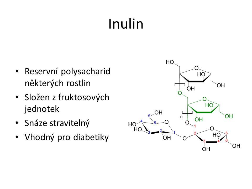 Inulin Reservní polysacharid některých rostlin Složen z fruktosových jednotek Snáze stravitelný Vhodný pro diabetiky