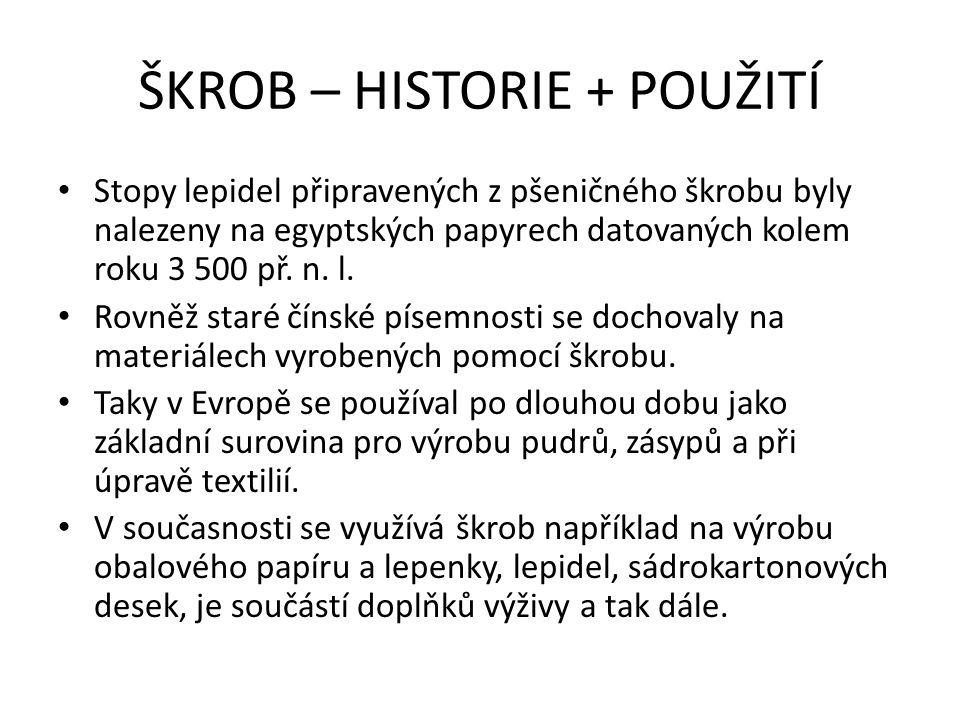 ŠKROB – HISTORIE + POUŽITÍ Stopy lepidel připravených z pšeničného škrobu byly nalezeny na egyptských papyrech datovaných kolem roku 3 500 př.