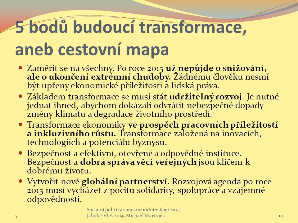 5 bodů budoucí transformace, aneb cestovní mapa Zaměřit se na všechny.