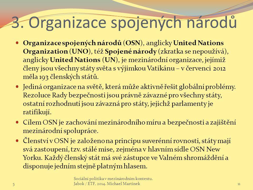 3. Organizace spojených národů Organizace spojených národů (OSN), anglicky United Nations Organization (UNO), též Spojené národy (zkratka se nepoužívá