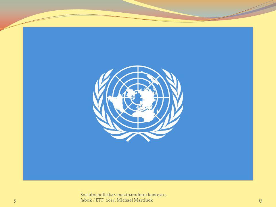 5 Sociální politika v mezinárodním kontextu. Jabok / ETF, 2014. Michael Martinek13
