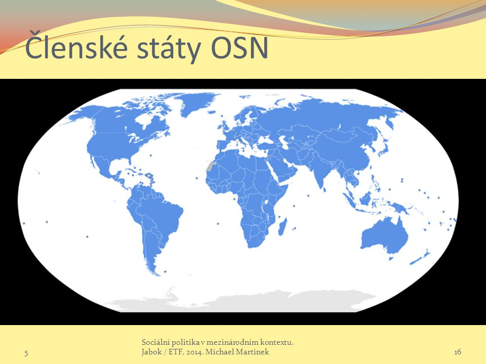 Členské státy OSN 5 Sociální politika v mezinárodním kontextu.