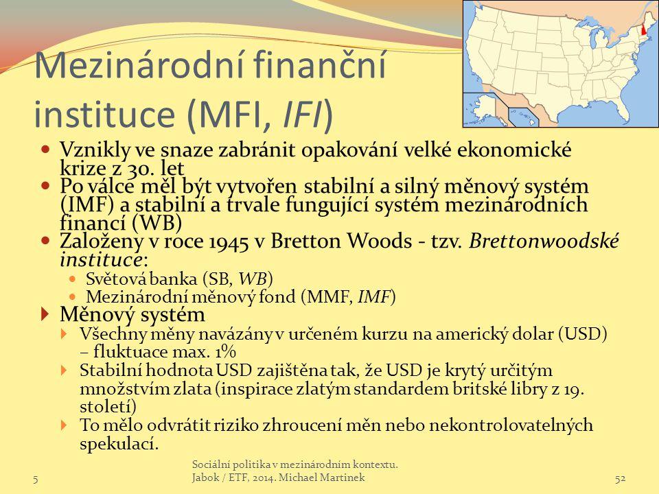 Mezinárodní finanční instituce (MFI, IFI) Vznikly ve snaze zabránit opakování velké ekonomické krize z 30.
