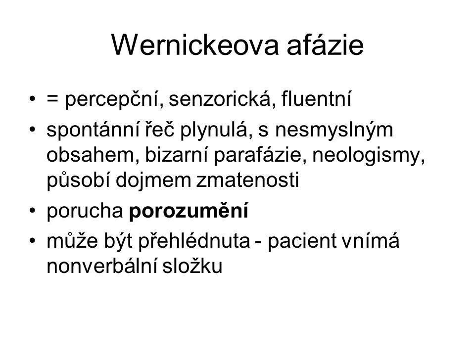 Wernickeova afázie = percepční, senzorická, fluentní spontánní řeč plynulá, s nesmyslným obsahem, bizarní parafázie, neologismy, působí dojmem zmateno