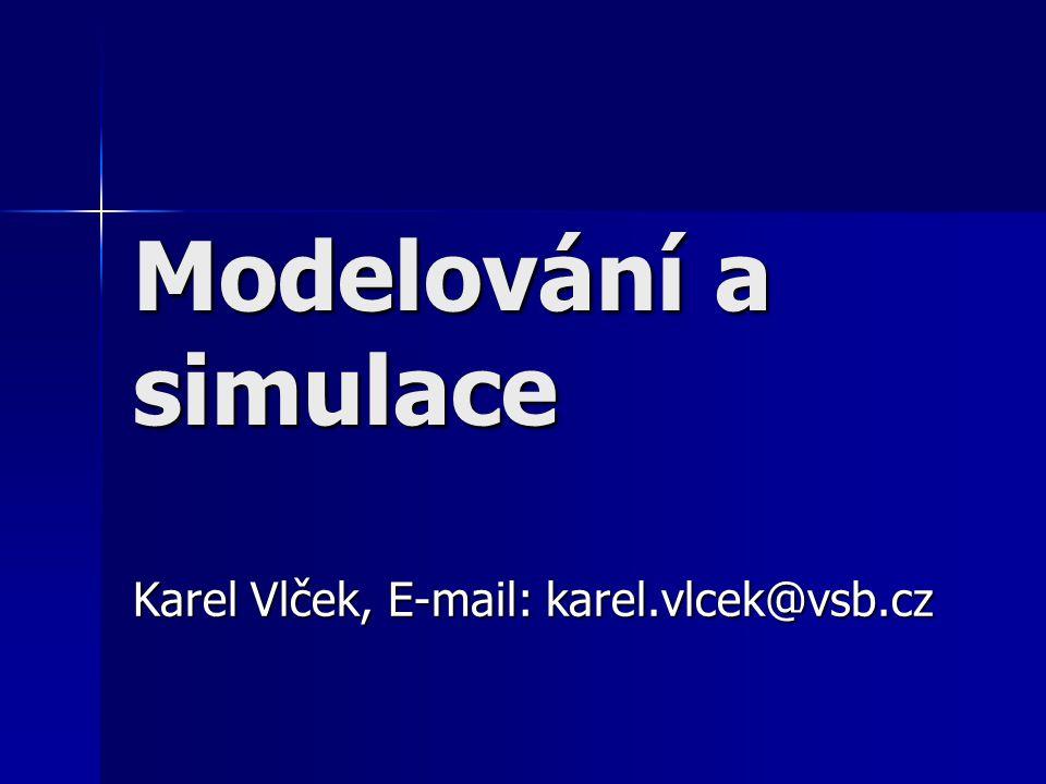 Modelování a simulace Karel Vlček, E-mail: karel.vlcek@vsb.cz