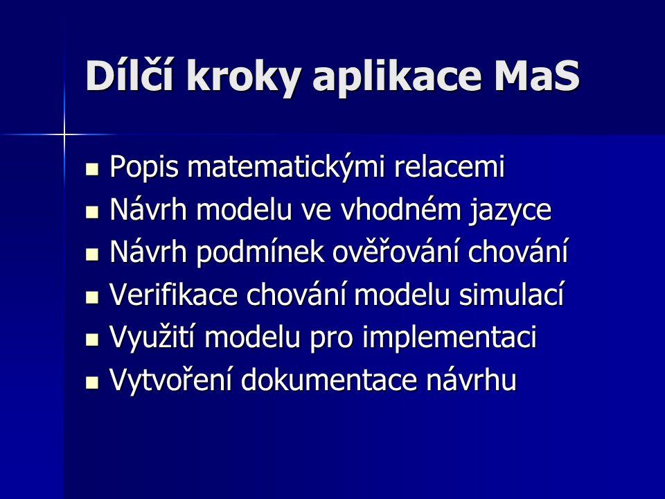 Dílčí kroky aplikace MaS Popis matematickými relacemi Popis matematickými relacemi Návrh modelu ve vhodném jazyce Návrh modelu ve vhodném jazyce Návrh