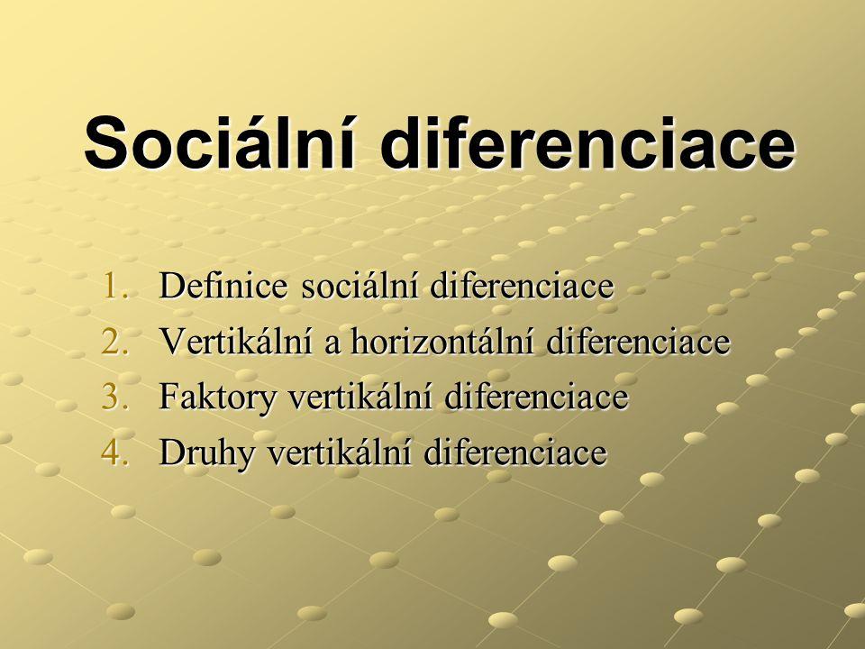 Sociální diferenciace 1.Definice sociální diferenciace 2.Vertikální a horizontální diferenciace 3.Faktory vertikální diferenciace 4.Druhy vertikální d