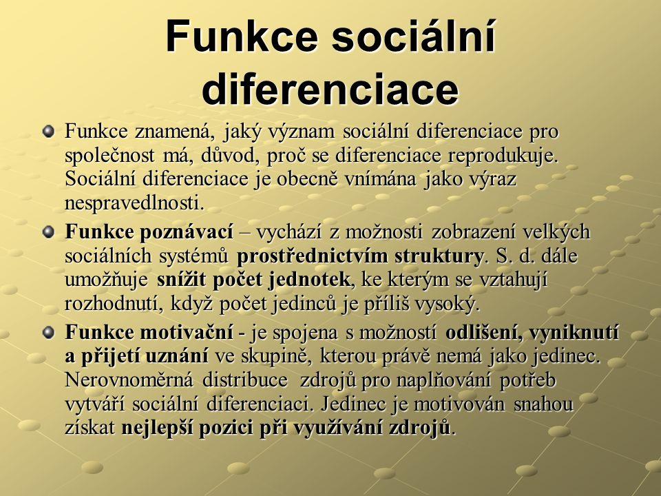 Funkce sociální diferenciace Funkce znamená, jaký význam sociální diferenciace pro společnost má, důvod, proč se diferenciace reprodukuje. Sociální di