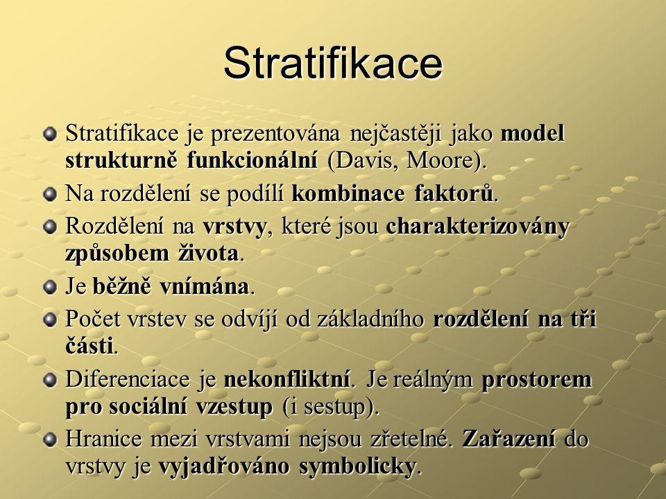 Stratifikace Stratifikace je prezentována nejčastěji jako model strukturně funkcionální (Davis, Moore). Na rozdělení se podílí kombinace faktorů. Rozd