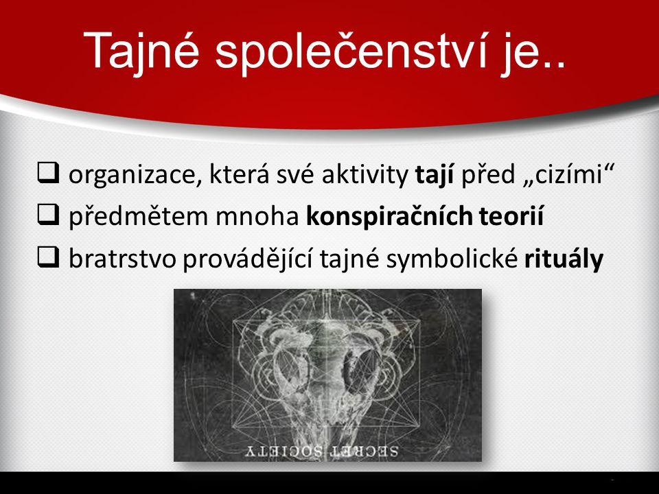 """Tajné společenství je..  organizace, která své aktivity tají před """"cizími""""  předmětem mnoha konspiračních teorií  bratrstvo provádějící tajné symbo"""