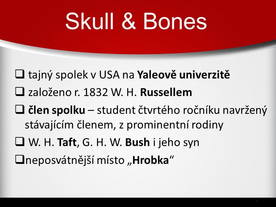 Skull & Bones  tajný spolek v USA na Yaleově univerzitě  založeno r. 1832 W. H. Russellem  člen spolku – student čtvrtého ročníku navržený stávajíc
