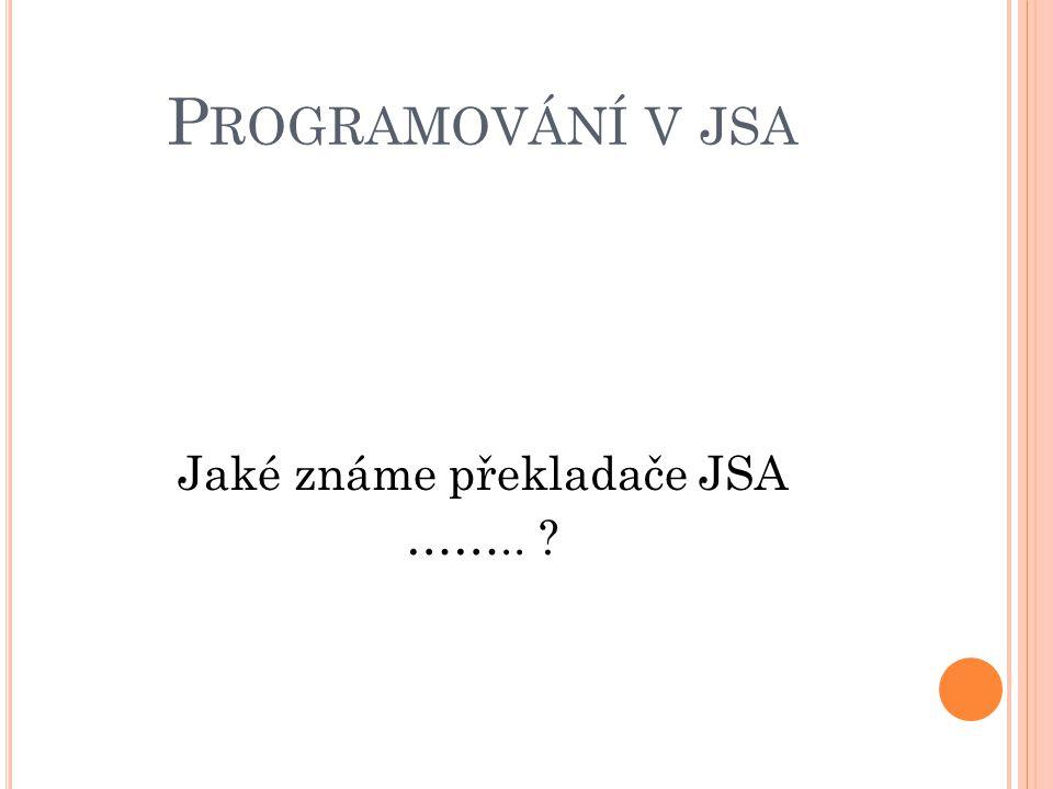 P ROGRAMOVÁNÍ V JSA Jaké známe překladače JSA ……..