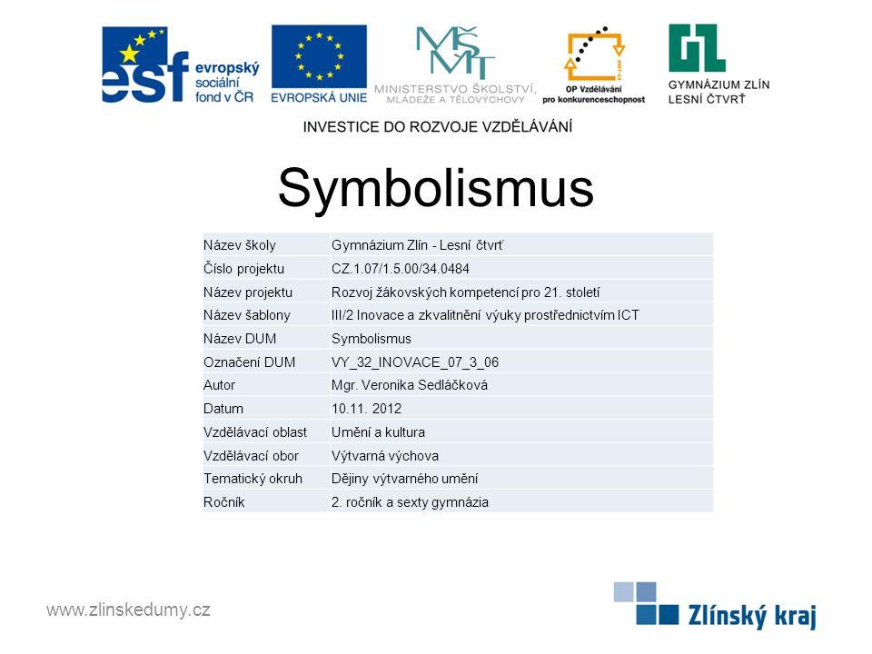 Symbolismus www.zlinskedumy.cz Název školyGymnázium Zlín - Lesní čtvrť Číslo projektuCZ.1.07/1.5.00/34.0484 Název projektuRozvoj žákovských kompetencí