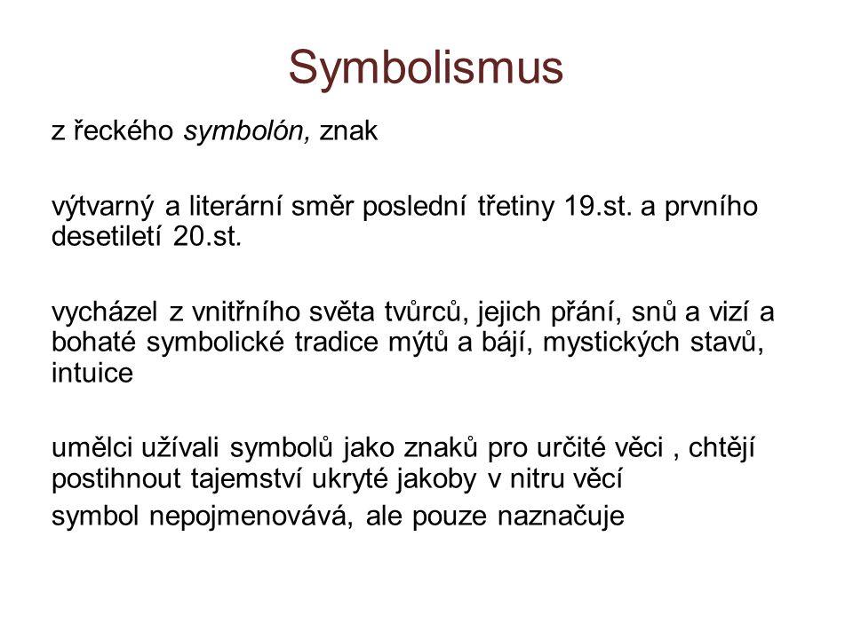 Symbolismus z řeckého symbolón, znak výtvarný a literární směr poslední třetiny 19.st. a prvního desetiletí 20.st. vycházel z vnitřního světa tvůrců,